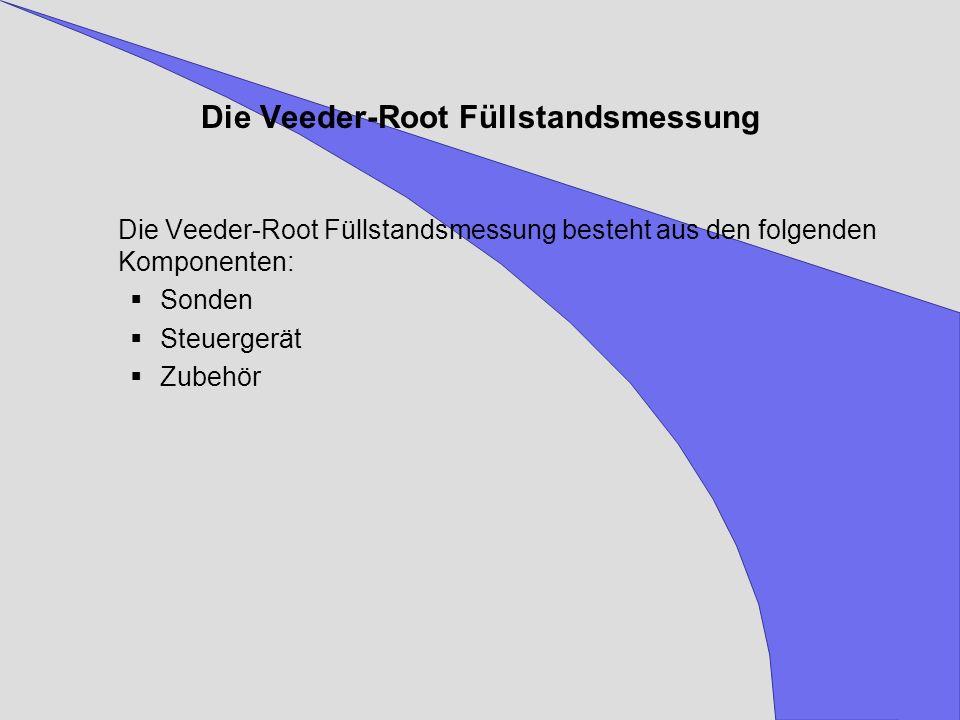Die Veeder-Root Füllstandsmessung Die Veeder-Root Füllstandsmessung besteht aus den folgenden Komponenten: Sonden Steuergerät Zubehör