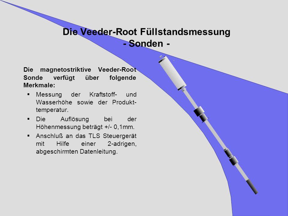 Die Veeder-Root Füllstandsmessung - Sonden - Die magnetostriktive Veeder-Root Sonde verfügt über folgende Merkmale: Messung der Kraftstoff- und Wasser