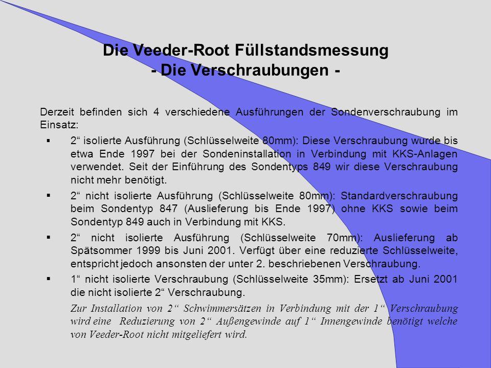 Die Veeder-Root Füllstandsmessung - Die Verschraubungen - Derzeit befinden sich 4 verschiedene Ausführungen der Sondenverschraubung im Einsatz: 2 isol