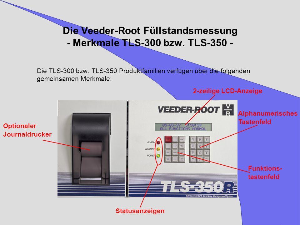 Die Veeder-Root Füllstandsmessung - Merkmale TLS-300 bzw. TLS-350 - Die TLS-300 bzw. TLS-350 Produktfamilien verfügen über die folgenden gemeinsamen M