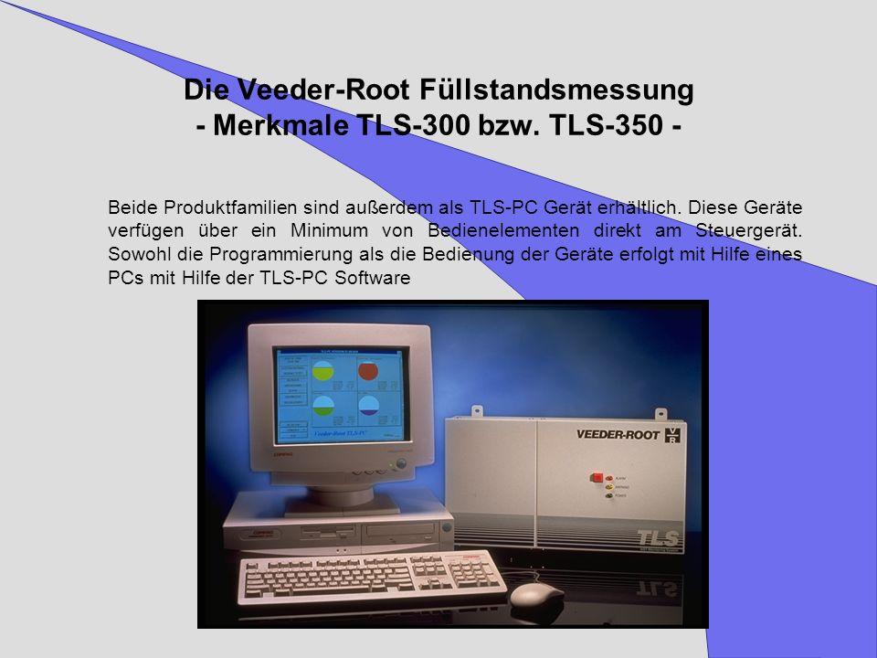 Die Veeder-Root Füllstandsmessung - Merkmale TLS-300 bzw. TLS-350 - Beide Produktfamilien sind außerdem als TLS-PC Gerät erhältlich. Diese Geräte verf