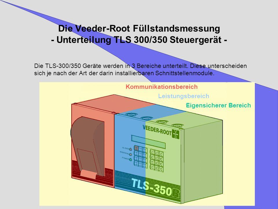 Die Veeder-Root Füllstandsmessung - Unterteilung TLS 300/350 Steuergerät - Die TLS-300/350 Geräte werden in 3 Bereiche unterteilt. Diese unterscheiden