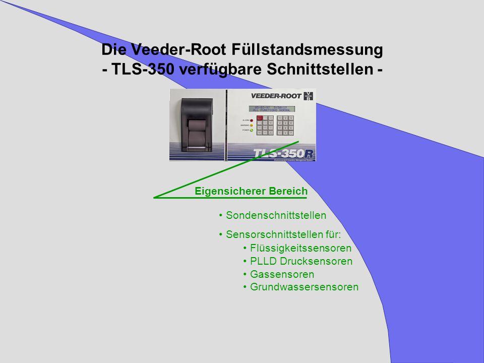 Die Veeder-Root Füllstandsmessung - TLS-350 verfügbare Schnittstellen - Eigensicherer Bereich Sondenschnittstellen Sensorschnittstellen für: Flüssigke