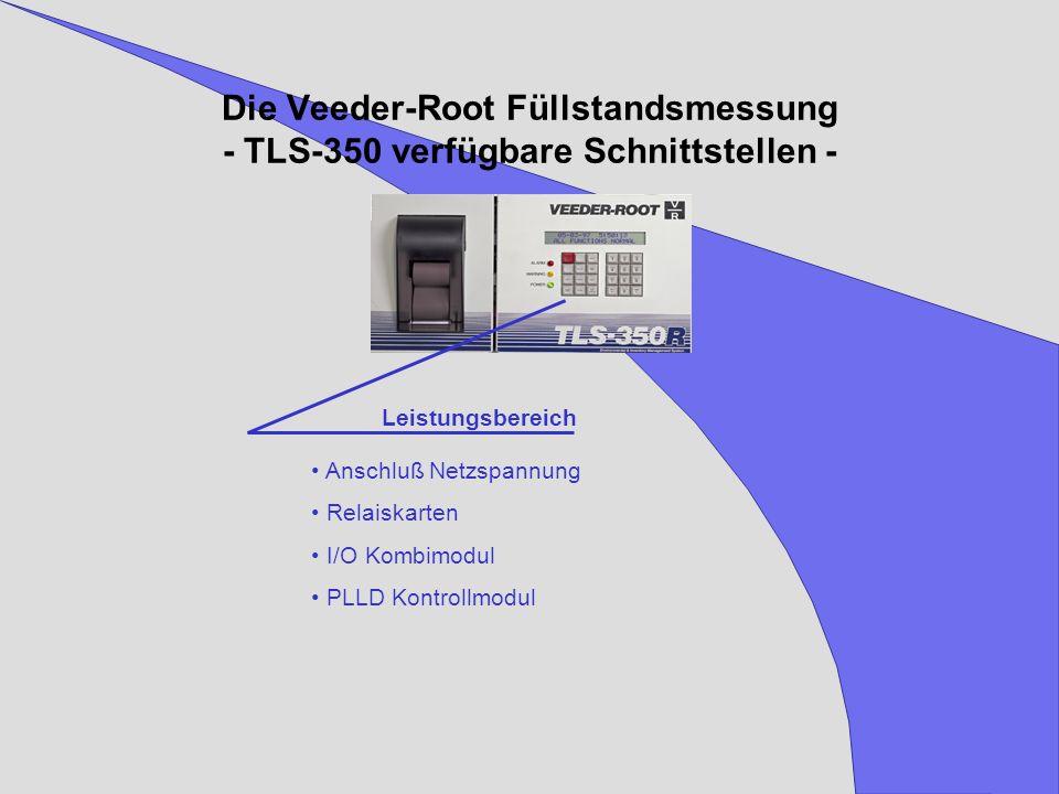 Die Veeder-Root Füllstandsmessung - TLS-350 verfügbare Schnittstellen - Leistungsbereich Anschluß Netzspannung Relaiskarten I/O Kombimodul PLLD Kontro