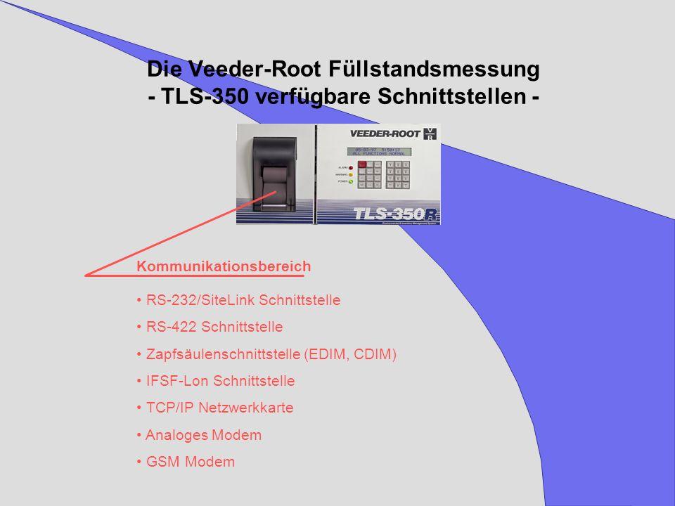 Die Veeder-Root Füllstandsmessung - TLS-350 verfügbare Schnittstellen - RS-232/SiteLink Schnittstelle RS-422 Schnittstelle Zapfsäulenschnittstelle (ED