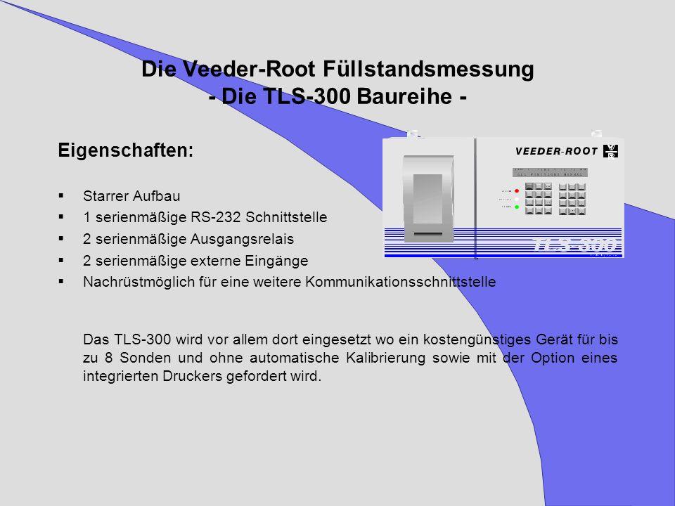 Die Veeder-Root Füllstandsmessung - Die TLS-300 Baureihe - Eigenschaften: Starrer Aufbau 1 serienmäßige RS-232 Schnittstelle 2 serienmäßige Ausgangsre