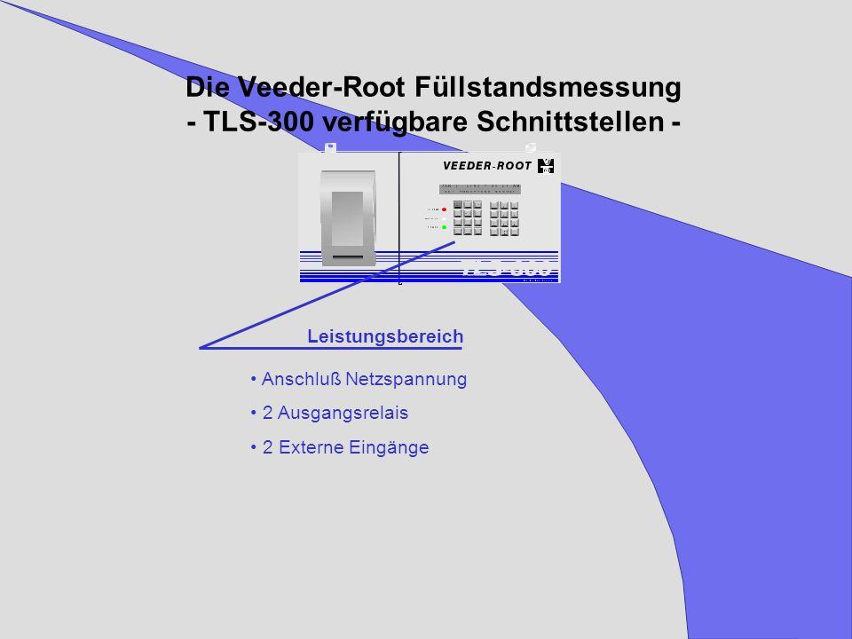 Die Veeder-Root Füllstandsmessung - TLS-300 verfügbare Schnittstellen - Leistungsbereich Anschluß Netzspannung 2 Ausgangsrelais 2 Externe Eingänge