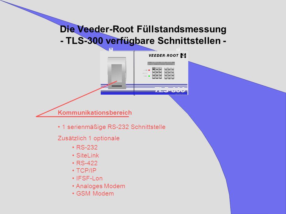 Die Veeder-Root Füllstandsmessung - TLS-300 verfügbare Schnittstellen - 1 serienmäßige RS-232 Schnittstelle Zusätzlich 1 optionale RS-232 SiteLink RS-