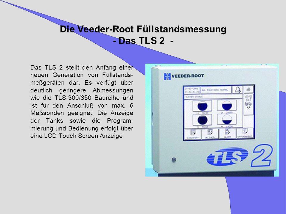 Die Veeder-Root Füllstandsmessung - Das TLS 2 - Das TLS 2 stellt den Anfang einer neuen Generation von Füllstands- meßgeräten dar. Es verfügt über deu