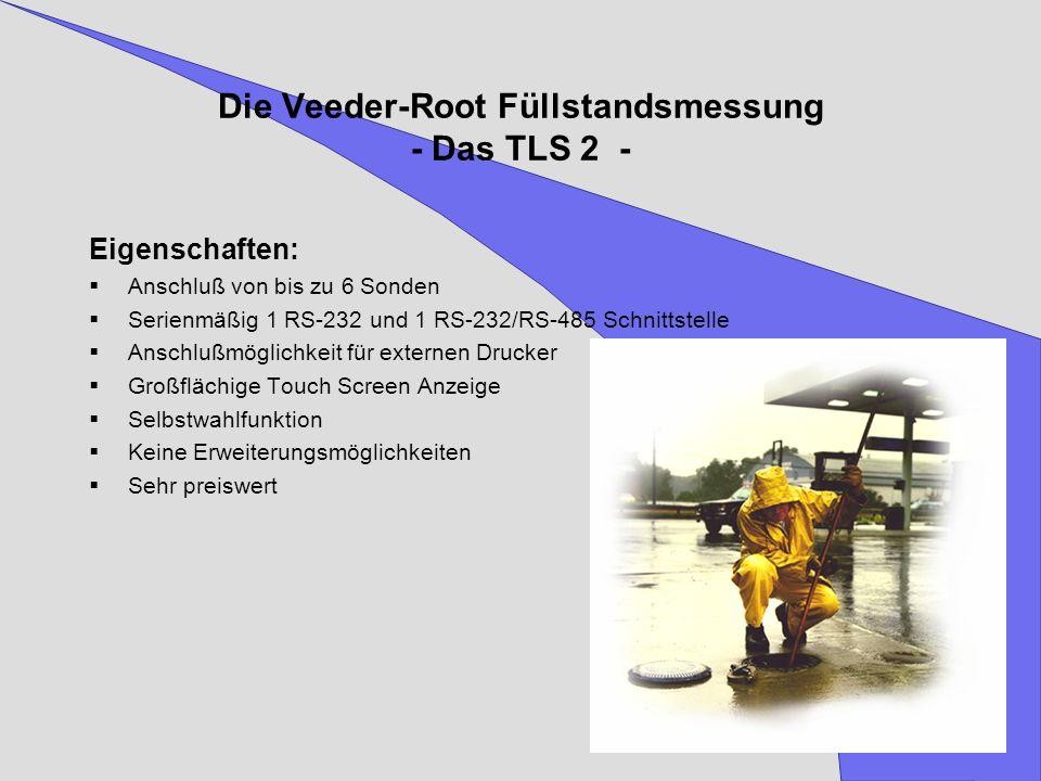 Die Veeder-Root Füllstandsmessung - Das TLS 2 - Eigenschaften: Anschluß von bis zu 6 Sonden Serienmäßig 1 RS-232 und 1 RS-232/RS-485 Schnittstelle Ans