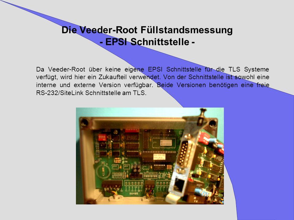 Die Veeder-Root Füllstandsmessung - EPSI Schnittstelle - Da Veeder-Root über keine eigene EPSI Schnittstelle für die TLS Systeme verfügt, wird hier ei