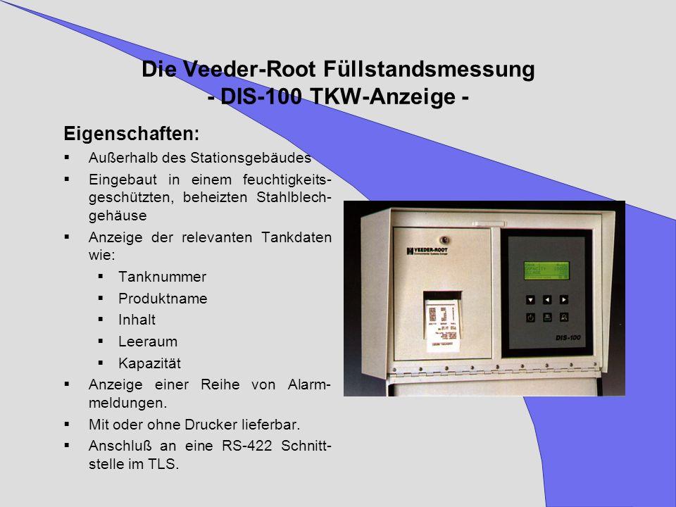 Die Veeder-Root Füllstandsmessung - DIS-100 TKW-Anzeige - Eigenschaften: Außerhalb des Stationsgebäudes Eingebaut in einem feuchtigkeits- geschützten,