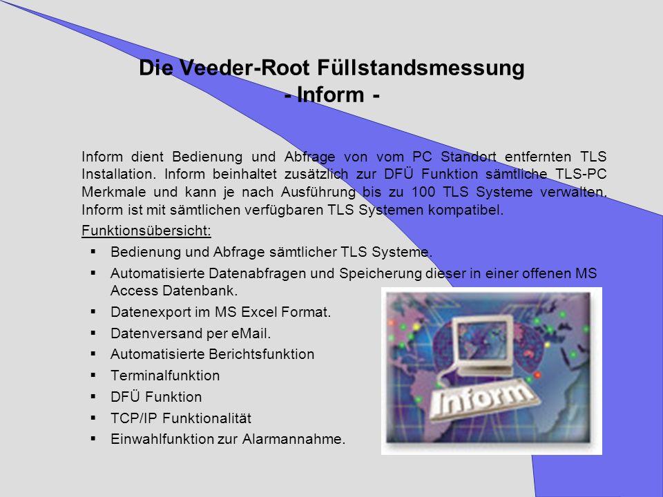 Die Veeder-Root Füllstandsmessung - Inform - Inform dient Bedienung und Abfrage von vom PC Standort entfernten TLS Installation. Inform beinhaltet zus