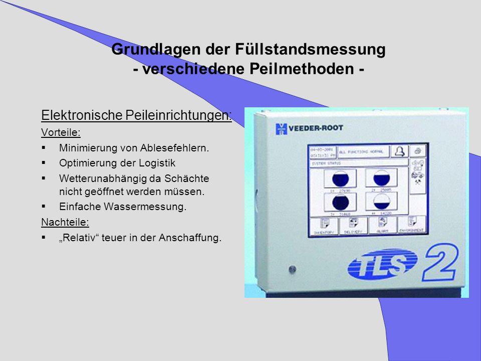 Grundlagen der Füllstandsmessung - verschiedene Peilmethoden - Elektronische Peileinrichtungen: Vorteile: Minimierung von Ablesefehlern. Optimierung d