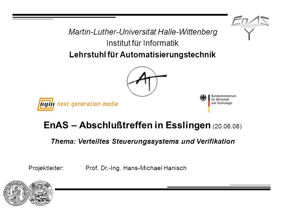 Projektleiter:Prof. Dr.-Ing. Hans-Michael Hanisch Martin-Luther-Universität Halle-Wittenberg Institut für Informatik Lehrstuhl für Automatisierungstec