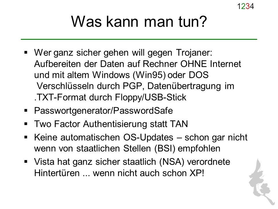 12341234 Was kann man tun? Wer ganz sicher gehen will gegen Trojaner: Aufbereiten der Daten auf Rechner OHNE Internet und mit altem Windows (Win95) od