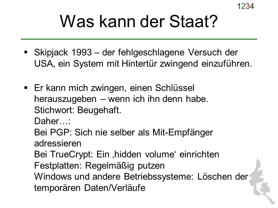 12341234 Was kann der Staat? Skipjack 1993 – der fehlgeschlagene Versuch der USA, ein System mit Hintertür zwingend einzuführen. Er kann mich zwingen,