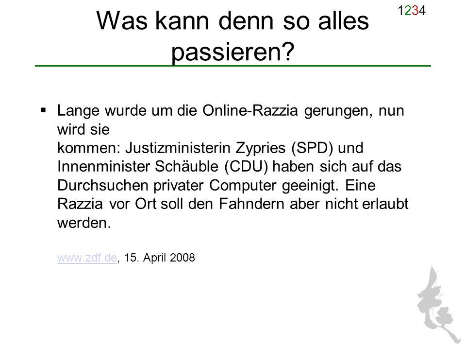 12341234 Was kann denn so alles passieren? Lange wurde um die Online-Razzia gerungen, nun wird sie kommen: Justizministerin Zypries (SPD) und Innenmin