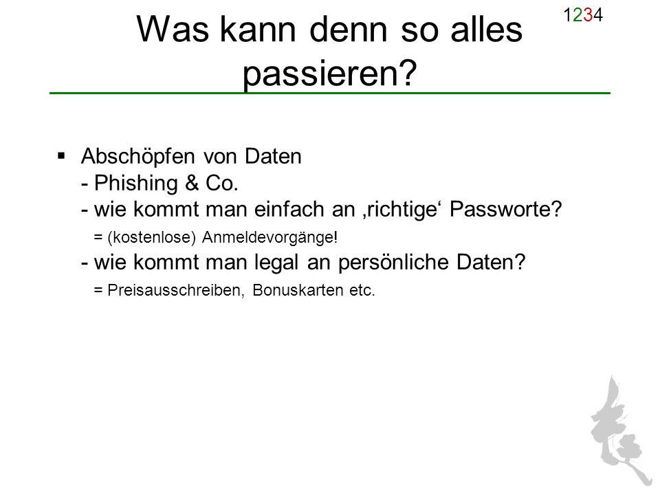 12341234 Was kann denn so alles passieren? Abschöpfen von Daten - Phishing & Co. - wie kommt man einfach an richtige Passworte? = (kostenlose) Anmelde