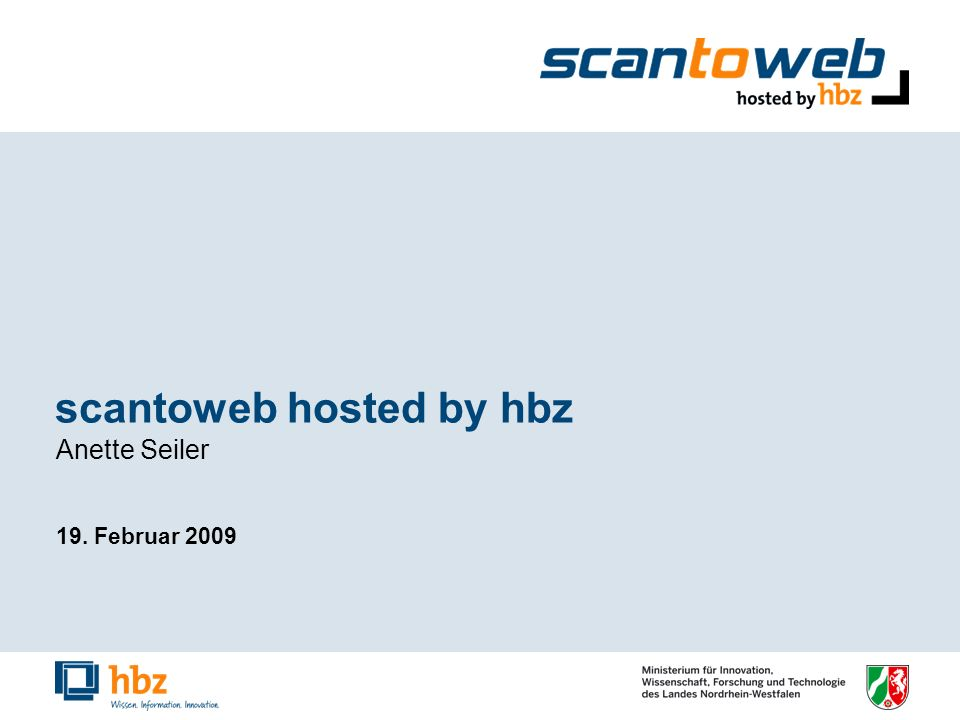 scantoweb hosted by hbz Anette Seiler 19. Februar 2009