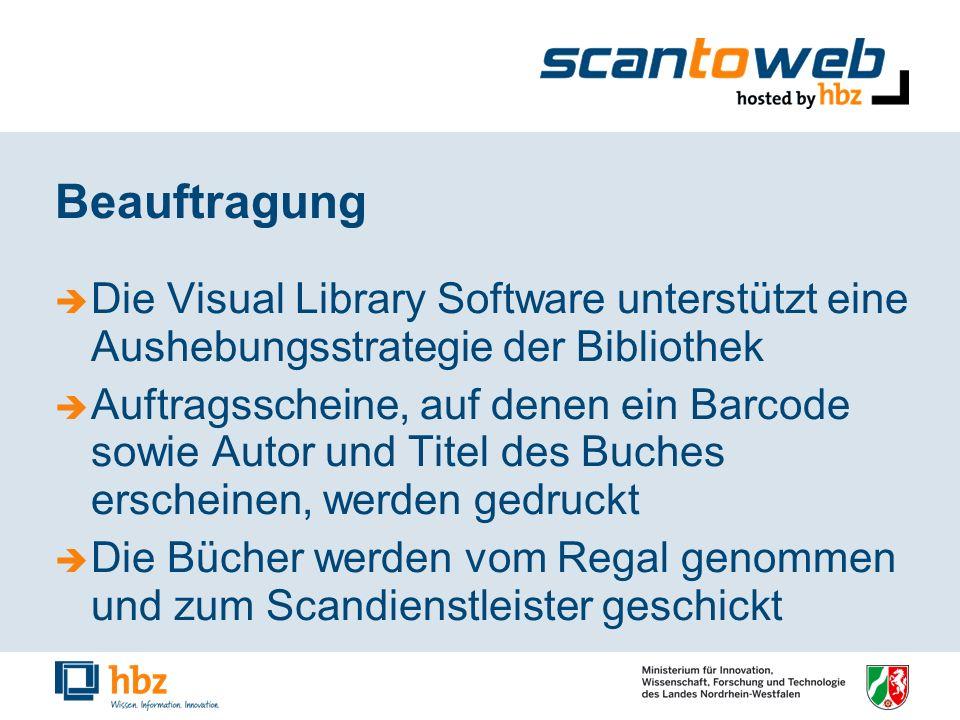 Beauftragung Die Visual Library Software unterstützt eine Aushebungsstrategie der Bibliothek Auftragsscheine, auf denen ein Barcode sowie Autor und Titel des Buches erscheinen, werden gedruckt Die Bücher werden vom Regal genommen und zum Scandienstleister geschickt