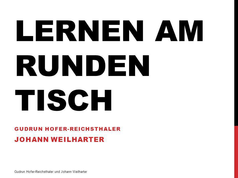 LERNEN AM RUNDEN TISCH GUDRUN HOFER-REICHSTHALER JOHANN WEILHARTER Gudrun Hofer-Reichsthaler und Johann Weilharter