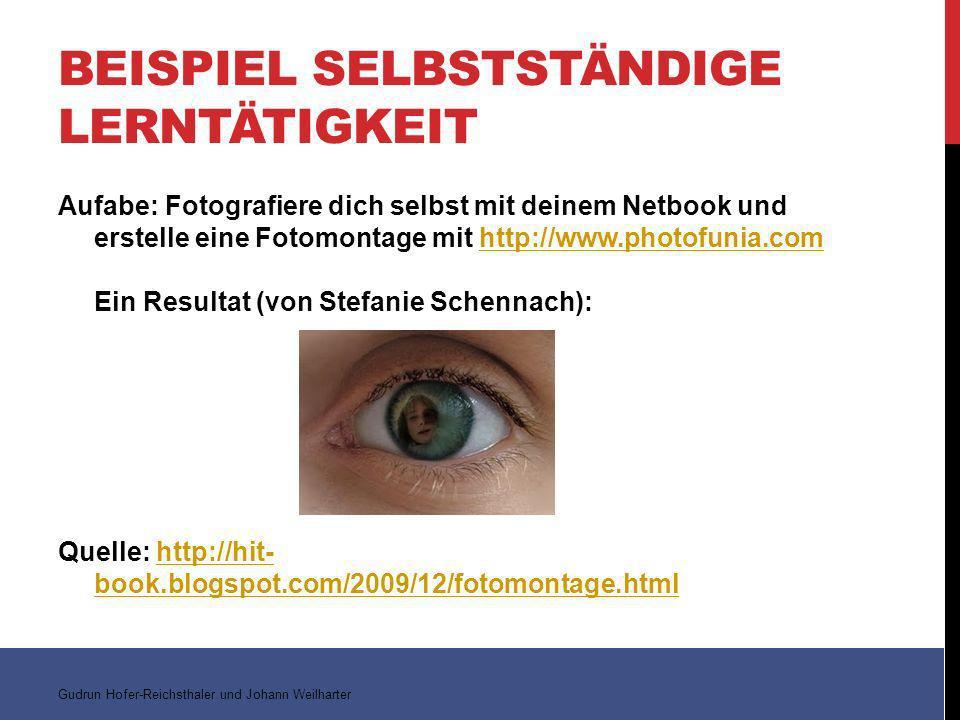 BEISPIEL SELBSTSTÄNDIGE LERNTÄTIGKEIT Aufabe: Fotografiere dich selbst mit deinem Netbook und erstelle eine Fotomontage mit http://www.photofunia.com Ein Resultat (von Stefanie Schennach):http://www.photofunia.com Quelle: http://hit- book.blogspot.com/2009/12/fotomontage.htmlhttp://hit- book.blogspot.com/2009/12/fotomontage.html Gudrun Hofer-Reichsthaler und Johann Weilharter