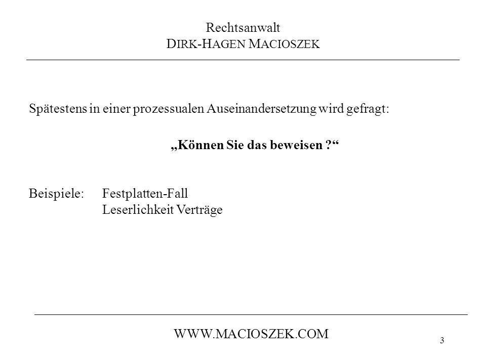 14 Rechtsanwalt DIRK-HAGEN MACIOSZEK Am Fuchsberg 18a 21075 Hamburg Telefon: 040 / 88 16 15-08 Telefax: 040 / 88 16 15-09 dhm@macioszek.com www.macioszek.com