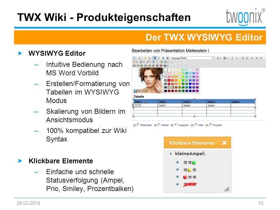 TWX Wiki - Produkteigenschaften WYSIWYG Editor –Intuitive Bedienung nach MS Word Vorbild –Erstellen/Formatierung von Tabellen im WYSIWYG Modus –Skalie