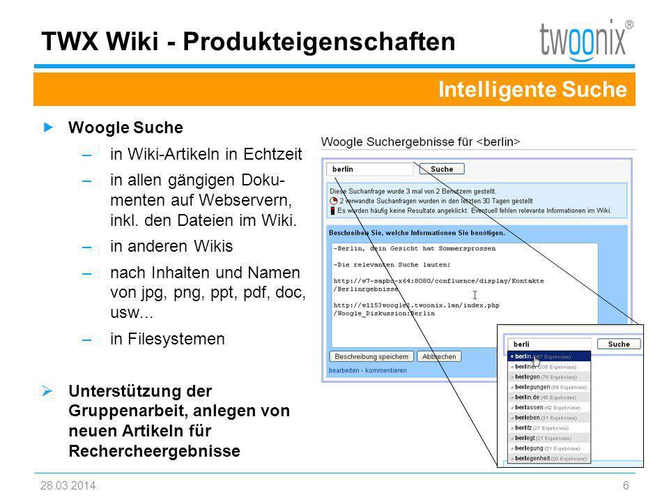 TWX Wiki - Produkteigenschaften Woogle Suche –in Wiki-Artikeln in Echtzeit –in allen gängigen Doku- menten auf Webservern, inkl. den Dateien im Wiki.