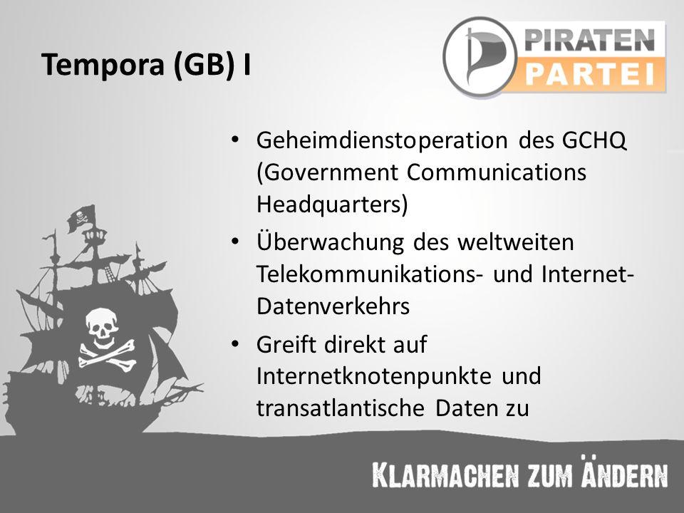Tempora (GB) I Geheimdienstoperation des GCHQ (Government Communications Headquarters) Überwachung des weltweiten Telekommunikations- und Internet- Da