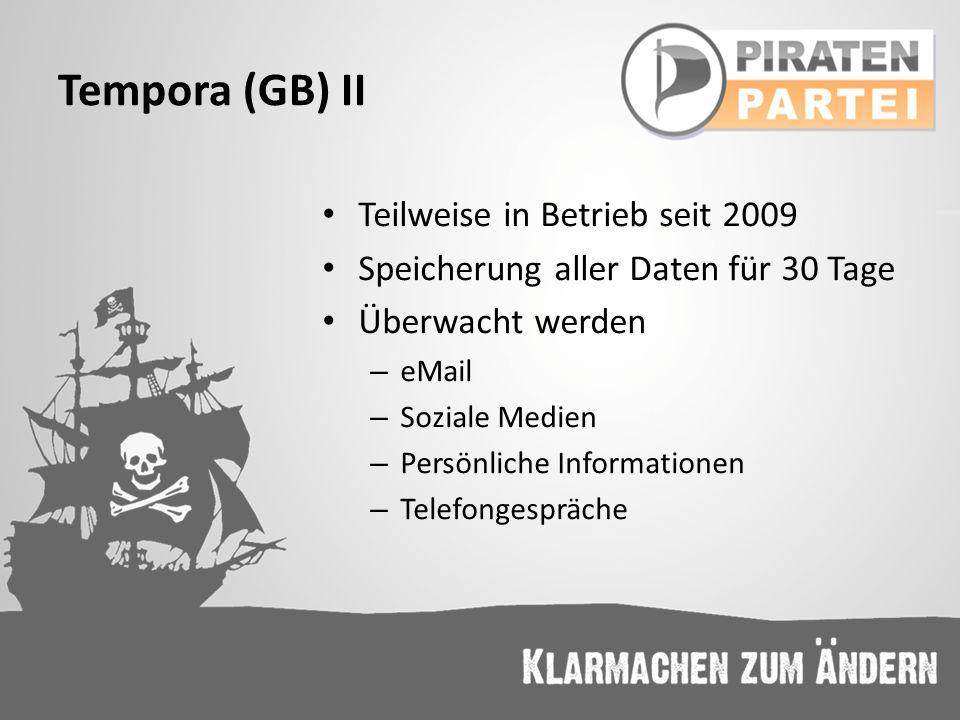 Tempora (GB) II Teilweise in Betrieb seit 2009 Speicherung aller Daten für 30 Tage Überwacht werden – eMail – Soziale Medien – Persönliche Information