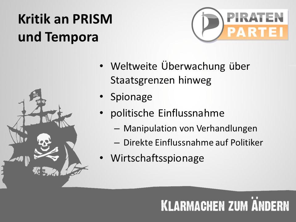Kritik an PRISM und Tempora Weltweite Überwachung über Staatsgrenzen hinweg Spionage politische Einflussnahme – Manipulation von Verhandlungen – Direk