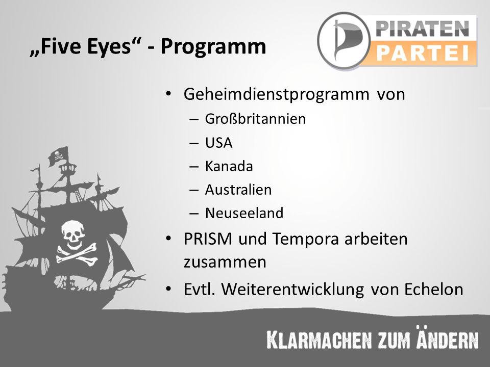 Five Eyes - Programm Geheimdienstprogramm von – Großbritannien – USA – Kanada – Australien – Neuseeland PRISM und Tempora arbeiten zusammen Evtl. Weit