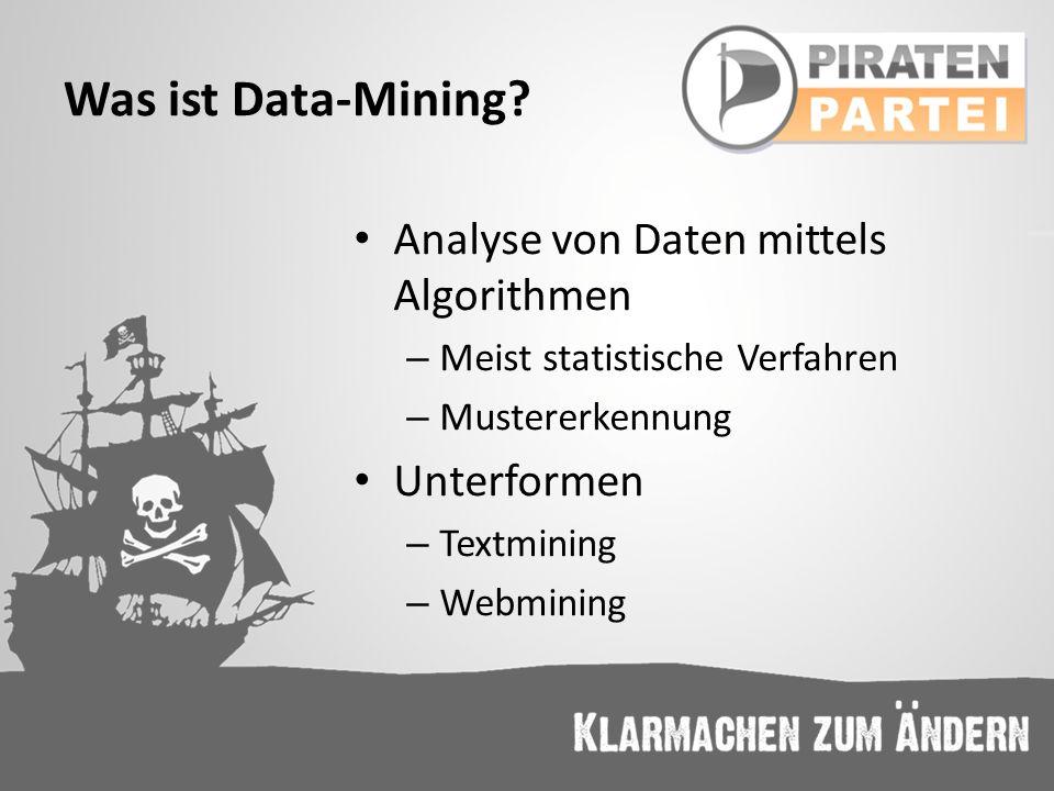 Was ist Data-Mining? Analyse von Daten mittels Algorithmen – Meist statistische Verfahren – Mustererkennung Unterformen – Textmining – Webmining