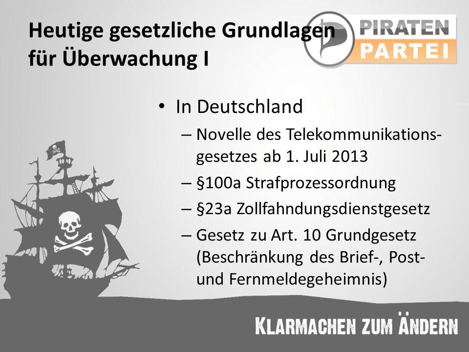 Heutige gesetzliche Grundlagen für Überwachung I In Deutschland – Novelle des Telekommunikations- gesetzes ab 1. Juli 2013 – §100a Strafprozessordnung