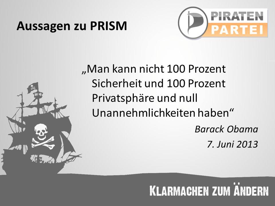 Aussagen zu PRISM Man kann nicht 100 Prozent Sicherheit und 100 Prozent Privatsphäre und null Unannehmlichkeiten haben Barack Obama 7. Juni 2013