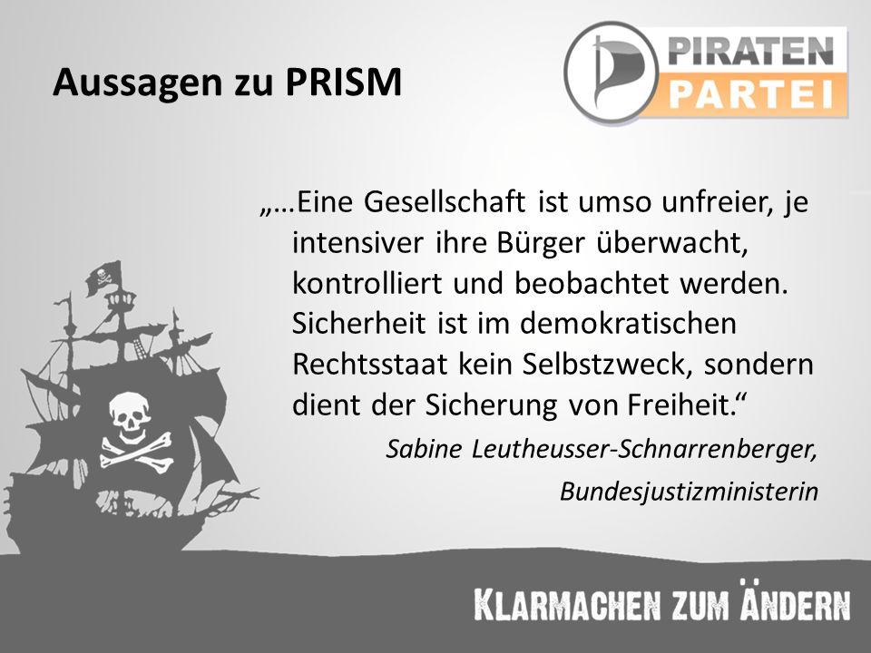 Aussagen zu PRISM Jeder, der wirklich Verantwortung für die Sicherheit für die Bürger in Deutschland und Europa hat, weiß, dass es die US-Geheimdienste sind, die uns immer wieder wichtige und richtige Hinweise gegeben haben Hans-Peter Friedrich, Bundesinnenminister