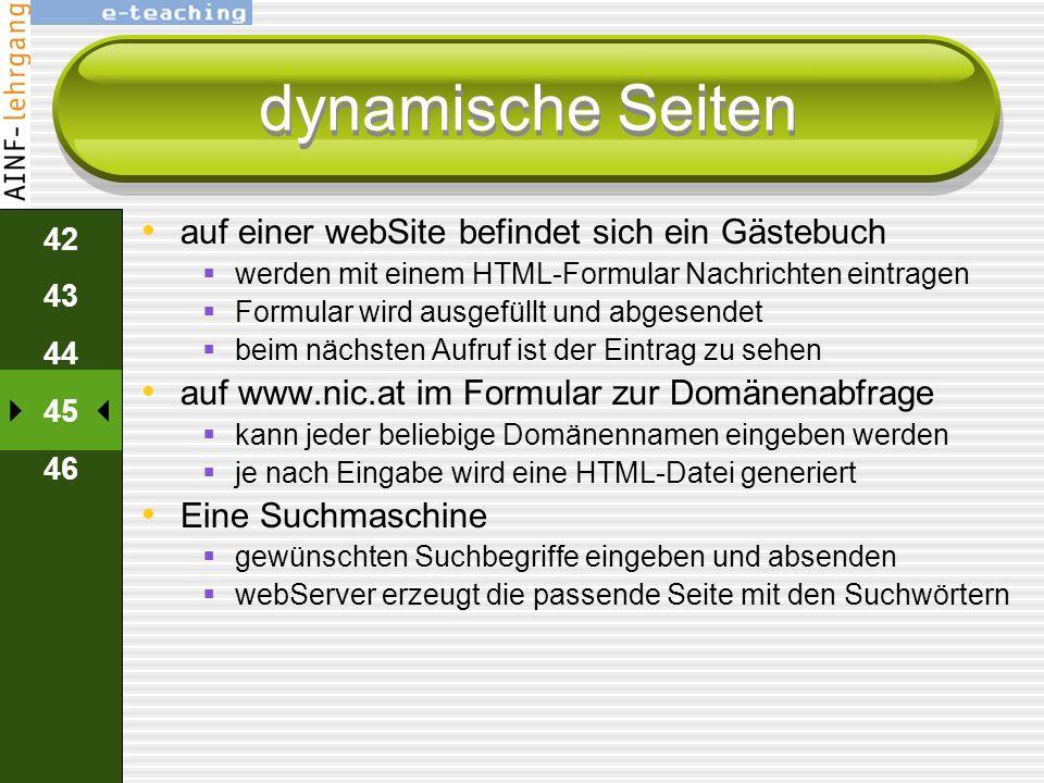 41 42 43 44 45 46 dynamische Seiten statische webSeiten werden erstellt auf dem webServer ablegt manuelle Änderung durch Person dynamische Seiten werd