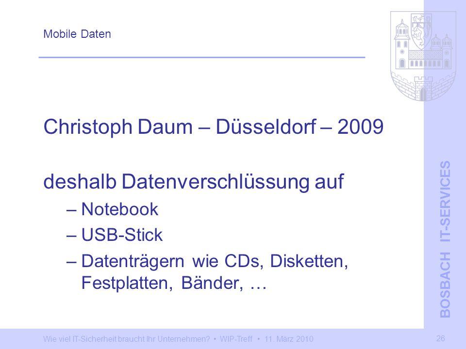 Wie viel IT-Sicherheit braucht Ihr Unternehmen? WIP-Treff 11. März 2010 BOSBACH IT-SERVICES 26 Mobile Daten Christoph Daum – Düsseldorf – 2009 deshalb