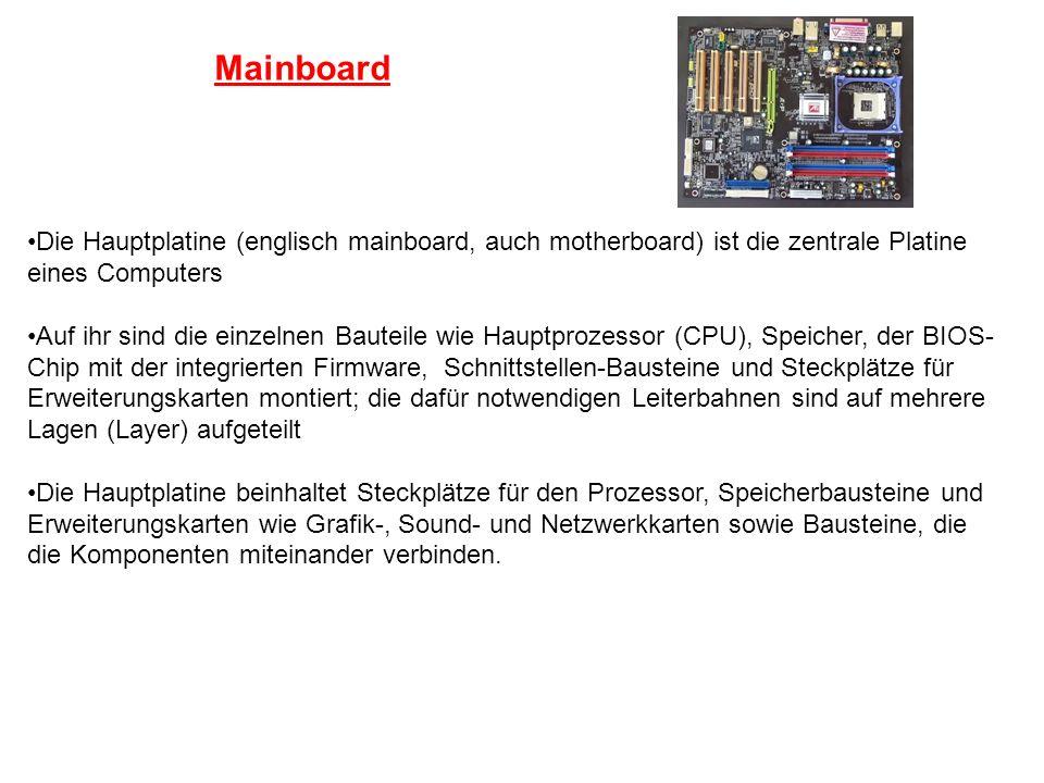 Mainboard Die Hauptplatine (englisch mainboard, auch motherboard) ist die zentrale Platine eines Computers Auf ihr sind die einzelnen Bauteile wie Hau