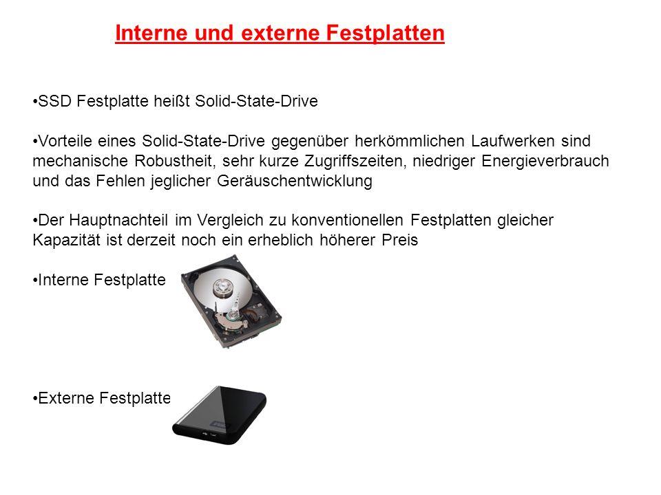 Interne und externe Festplatten SSD Festplatte heißt Solid-State-Drive Vorteile eines Solid-State-Drive gegenüber herkömmlichen Laufwerken sind mechan