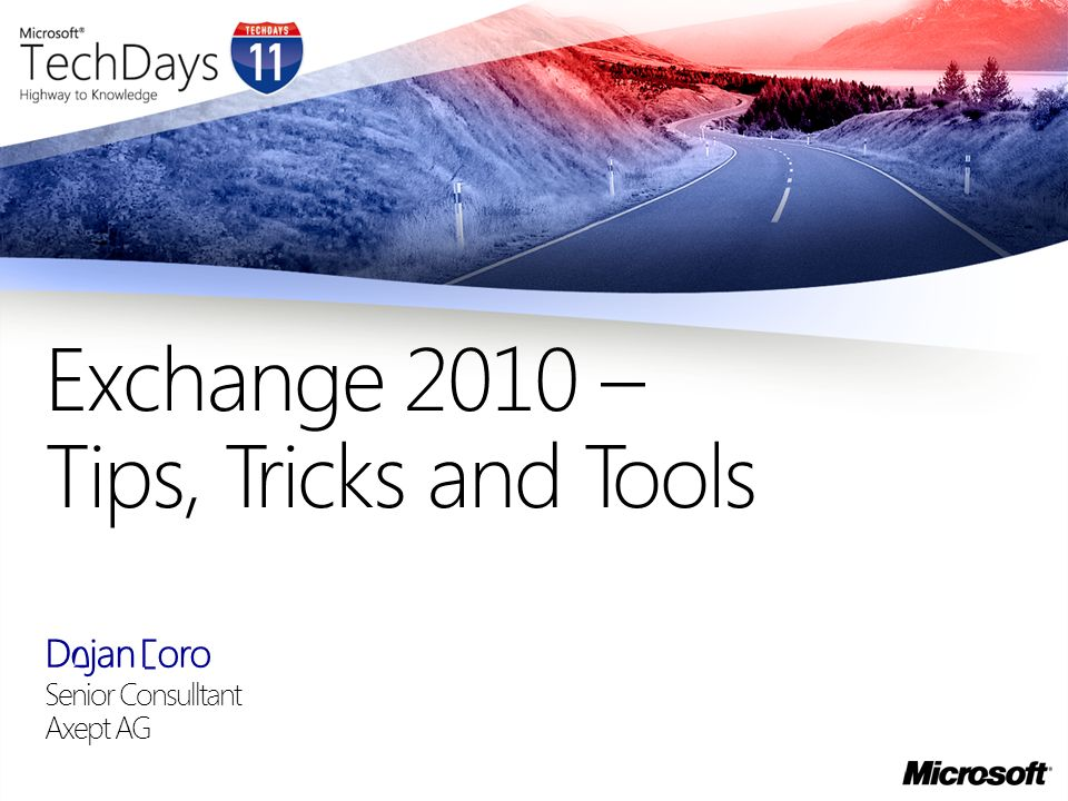 Dejan Foro Senior Consulltant Axept AG Exchange 2010 – Tips, Tricks and Tools