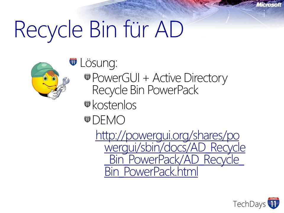 Recycle Bin für AD Lösung: PowerGUI + Active Directory Recycle Bin PowerPack kostenlos DEMO http://powergui.org/shares/po wergui/sbin/docs/AD_Recycle