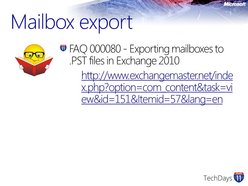 Mailbox export FAQ 000080 - Exporting mailboxes to.PST files in Exchange 2010 http://www.exchangemaster.net/inde x.php?option=com_content&task=vi ew&id=151&Itemid=57&lang=en