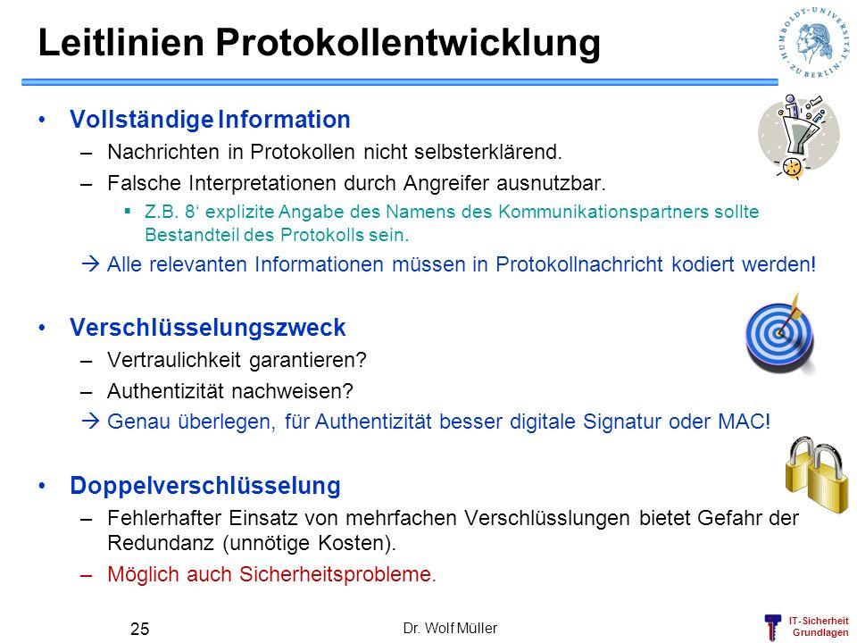 IT-Sicherheit Grundlagen Leitlinien Protokollentwicklung Vollständige Information –Nachrichten in Protokollen nicht selbsterklärend. –Falsche Interpre