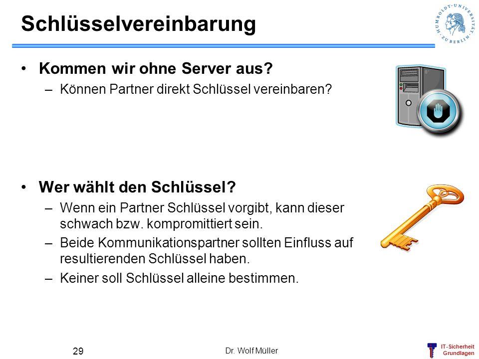 IT-Sicherheit Grundlagen Schlüsselvereinbarung Kommen wir ohne Server aus? –Können Partner direkt Schlüssel vereinbaren? Wer wählt den Schlüssel? –Wen