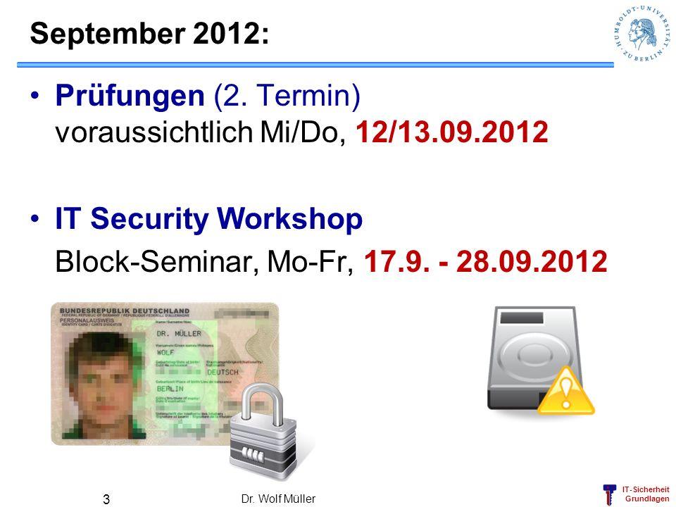 IT-Sicherheit Grundlagen September 2012: Prüfungen (2. Termin) voraussichtlich Mi/Do, 12/13.09.2012 IT Security Workshop Block-Seminar, Mo-Fr, 17.9. -
