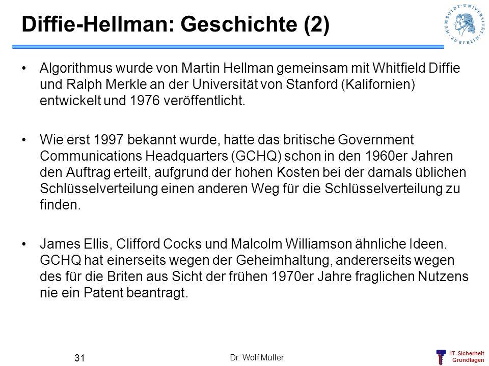 IT-Sicherheit Grundlagen Diffie-Hellman: Geschichte (2) Algorithmus wurde von Martin Hellman gemeinsam mit Whitfield Diffie und Ralph Merkle an der Un