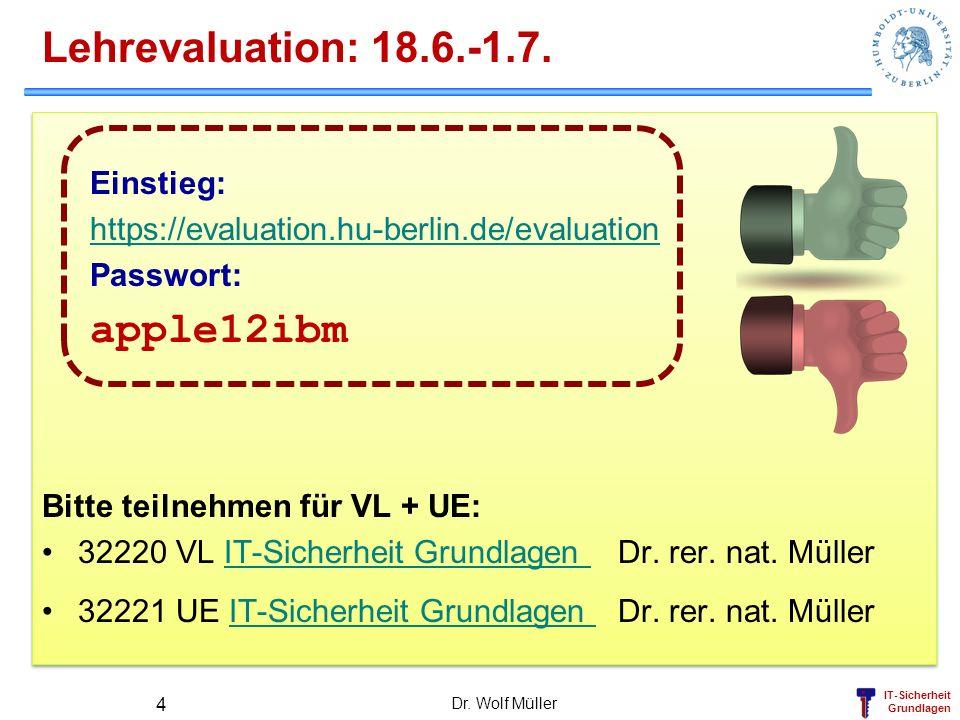 IT-Sicherheit Grundlagen Lehrevaluation: 18.6.-1.7. Einstieg: https://evaluation.hu-berlin.de/evaluation Passwort: apple12ibm Bitte teilnehmen für VL